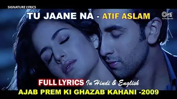 Tu Jaane Na Lyrics in English - ATIF ASLAM - Ajab Prem Ki Ghazab Kahani