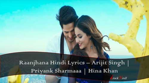 Raanjhana-Hindi-Lyrics-Arijit-Singh-Priyank-Sharmaaa-Hina-Khan
