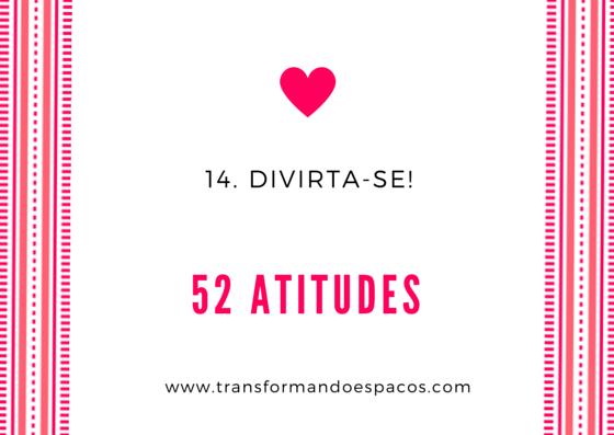 Projeto 52 Atitudes | Atitude 14 - Divirta-se!
