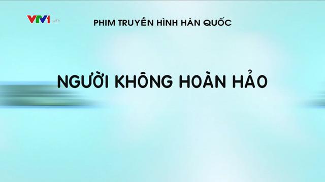 Người Không Hoàn Hảo Trọn Bộ Tập Cuối (Phim Hàn Quốc VTV1 Thuyết Minh)
