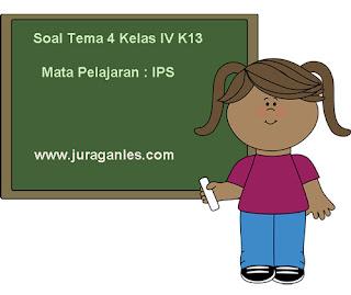 Contoh Soal Tema 4 Kelas 4 SD/MI Kurikulum 2013 Mata Pelajaran IPS