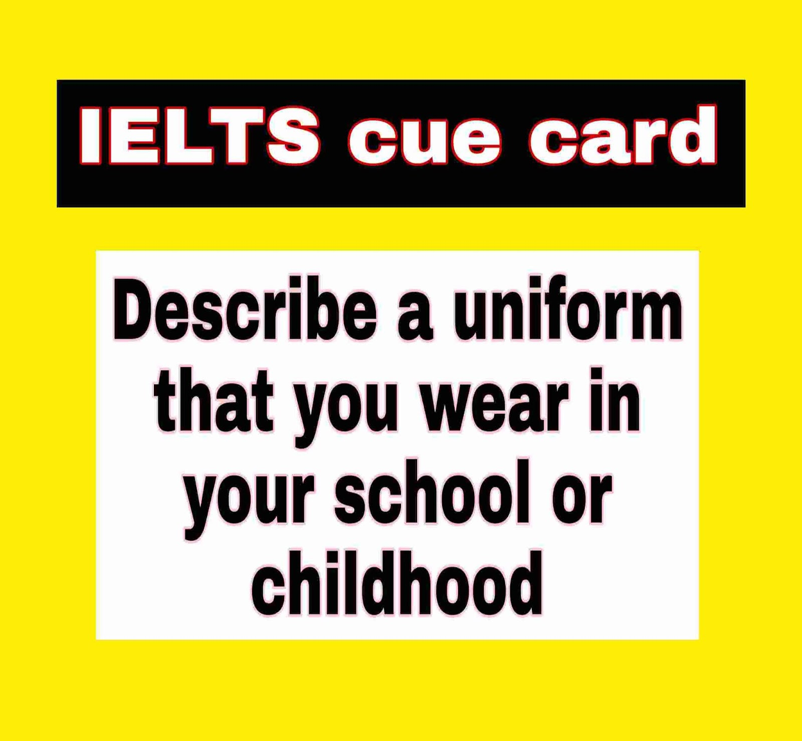describe a uniform you wear at your school cue card