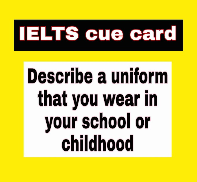 IELTS cue card 2020- describe a uniform you wear at your school cue card