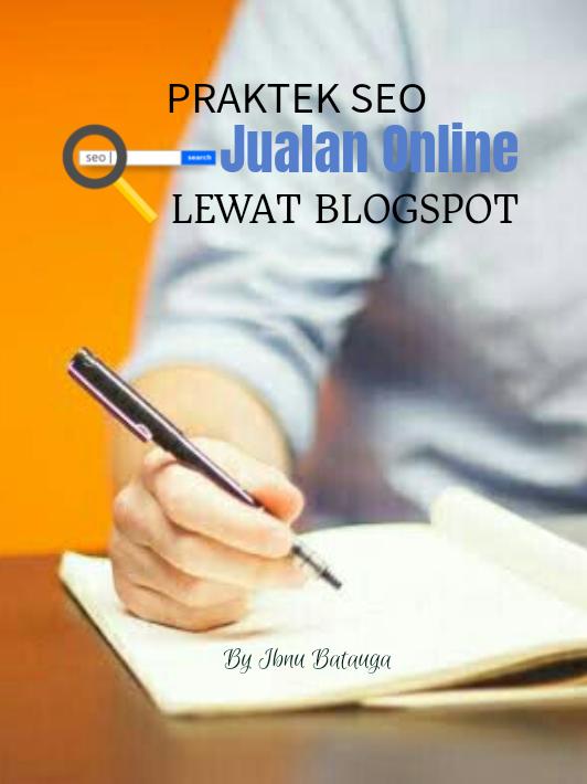Ebook Praktek Seo Jualan Online Lewat Blogspot Ibnu Batauga