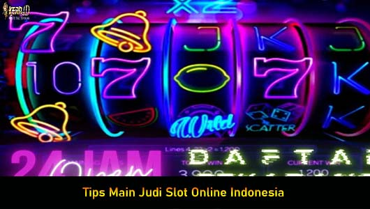 Tips Main Judi Slot Online Indonesia