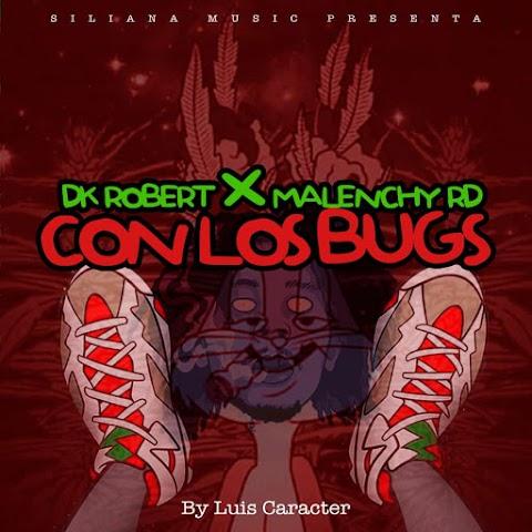 ESTRENO MUNDIAL SOLO AQUÍ ➤ Dk Robert Ft Malenchy RD - Con Los Bugs