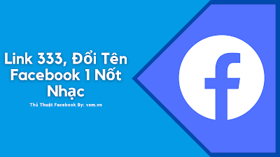 Đổi Tên Facebook Nhanh Chóng, Không Giới Hạn Với Link 333