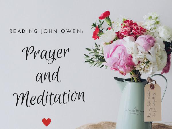 Reading John Owen: Prayer and Meditation