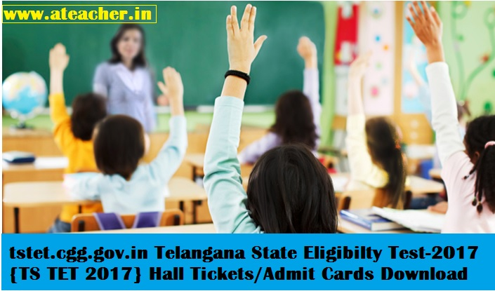 TS TET 2017 Hall Tickets Download,Telangana State Eligibilty Test-2017 Admit Cards Download