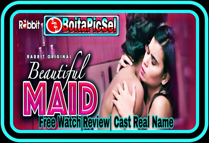 Beautiful Maid Web Series (2021) Rabbit Movies : Review, Free Watch, Cast Real Name, Story, & More