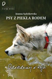 Joanna Sędzikowska. Psy z piekła rodem. Odwiedziny w raju.