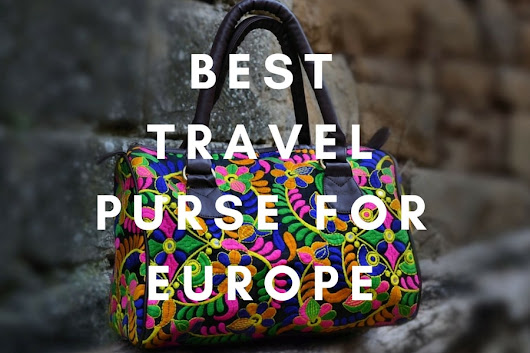 Best Travel Purse for Europe 2017