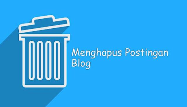 Cara Menghapus Postingan Blog Dengan Benar