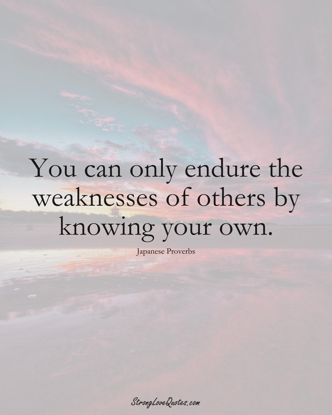You can only endure the weaknesses of others by knowing your own. (Japanese Sayings);  #AsianSayings