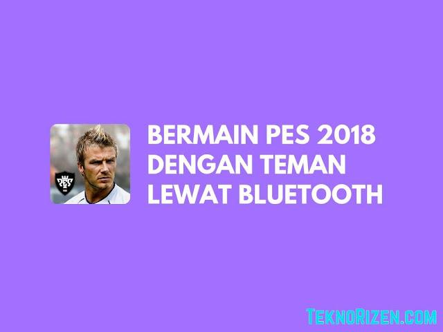 Cara Bermain PES 2018 Android Bersama Teman via Bluetooth