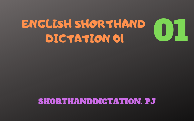 SHORTHAND DICTATION ENGLISH PASSAGE 1