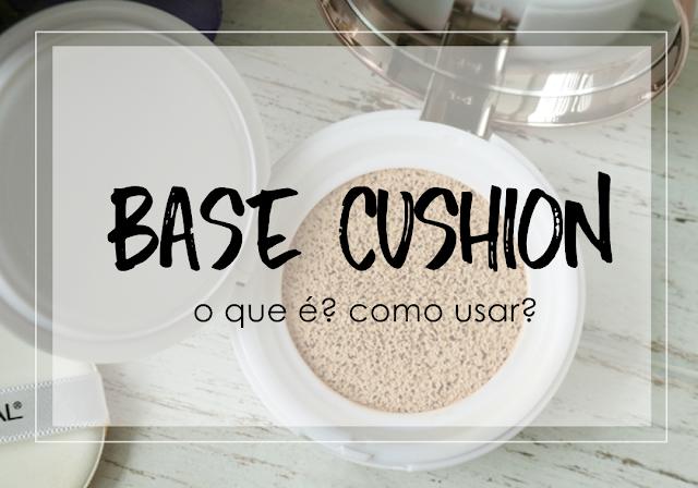 Base Cushion: o que é, como usar e onde comprar.