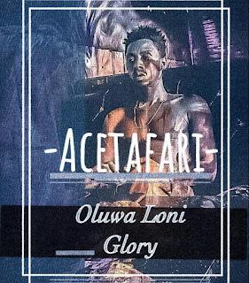 Acetafari - Oluwa Loni Glory