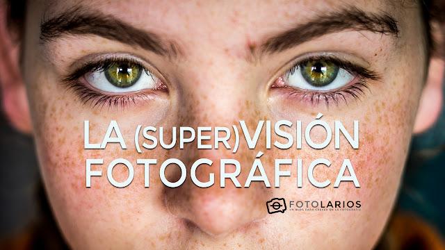 La (súper)visión fotográfica