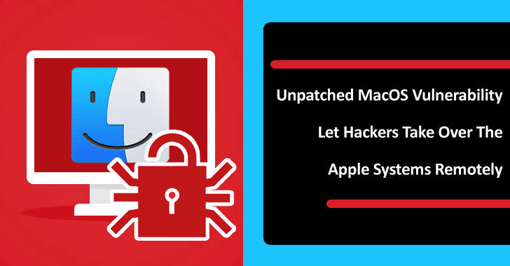 Unpatched MacOS Vulnerability Let Hackers Take Over The Apple Systems Remotely