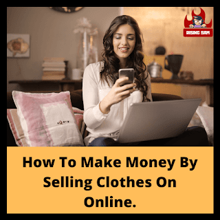 How To Make Money By Selling Clothes On Online.