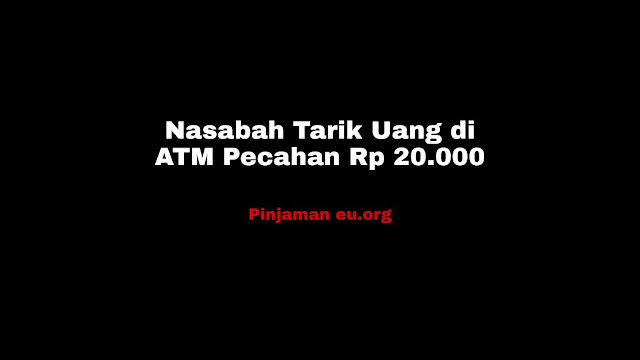 Nasabah Tarik Uang di ATM Pecahan Rp 20.000 Karna Penukaran yang Sangat Terbatas