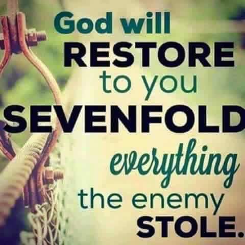 """God will restore to you sevenfold everything the enemy stole"" from you in Jesus' name!"