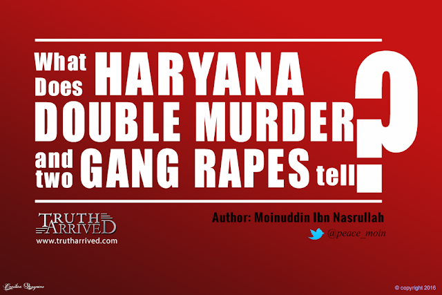 Truth Arrived: What does Haryana double-murder and two gang rapes tell? - Moinuddin Ibn Nasrullah