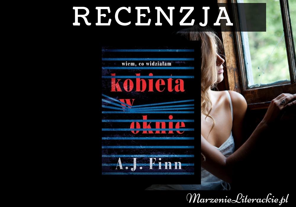 A. J. Finn - Kobieta w oknie | Co jest prawdą, a co fikcją? Niewidzialne granice szaleństwa... [PRZEDPREMIEROWO]