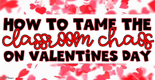 3 ways to have fun on valentines day without a lot of chaos in your classroom