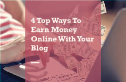 4 Top Ways To Earn Money Online With Your Blog