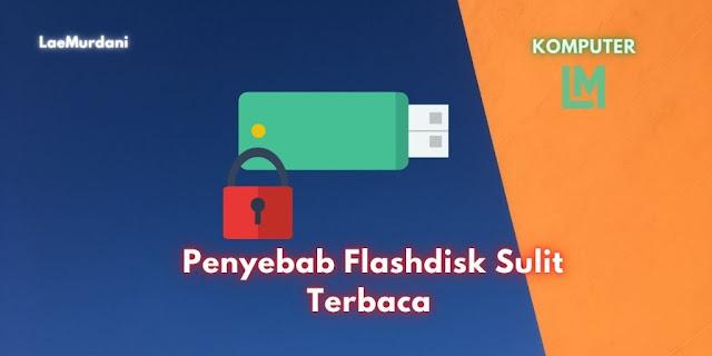 Penyebab Flashdisk Sulit Terbaca dan Tidak Terdeteksi