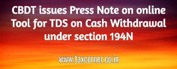CBDT issues Press Note on online Tool for TDS on Cash Withdrawal under section 194N