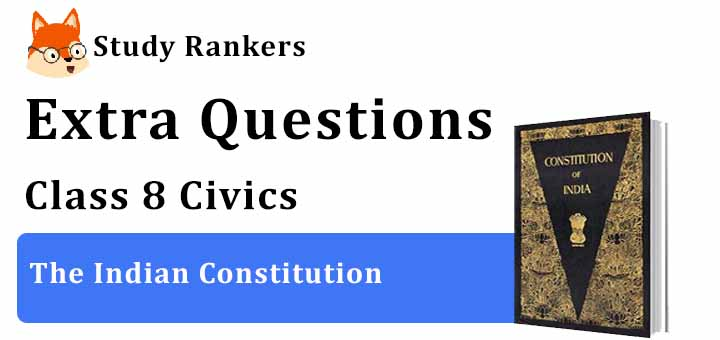 The Indian Constitution Extra Questions Chapter 1 Class 8 Civics
