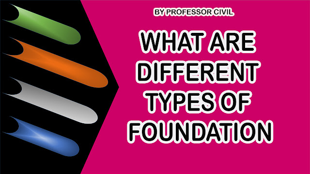 WHAT ARE DIFFERENT TYPES OF FOUNDATION