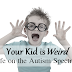 Your Kid Is Weird -  Life on the Autism Spectrum