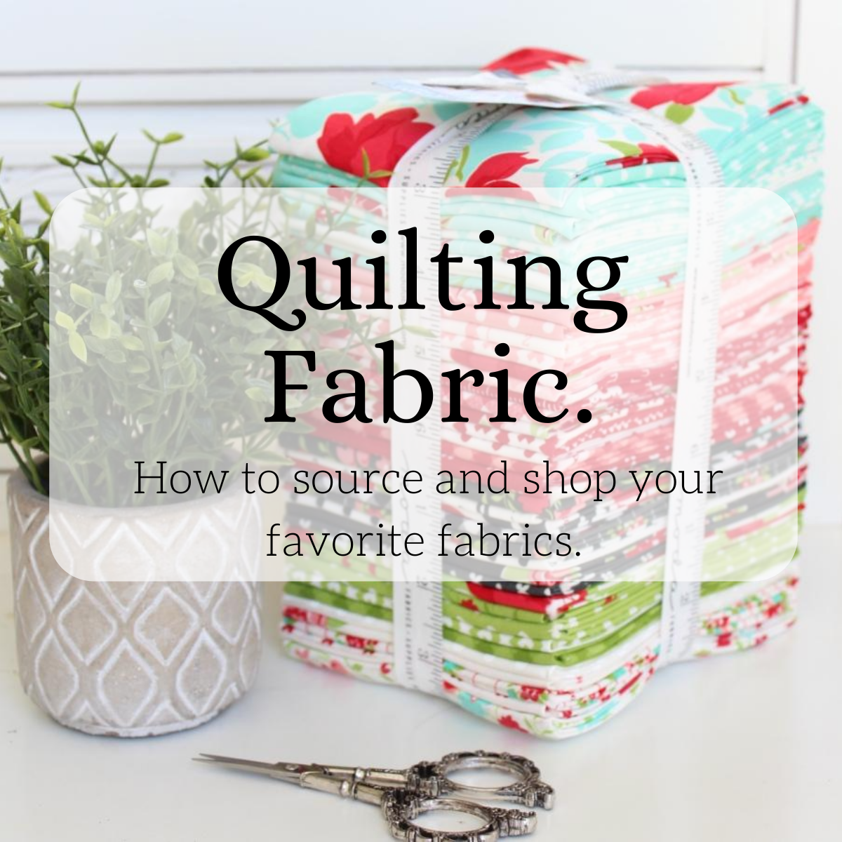 Quilting Fabrics - How To Source and Shop Your Favorite Fabrics.