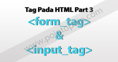 Tag Pada HTML Part 3 : Forms dan Input Tag