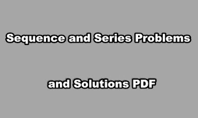 Sequence and Series Problems and Solutions PDF.
