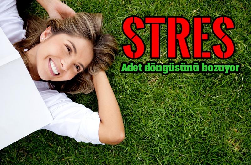 Stres adet döngüsünü bozuyor