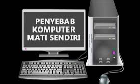 5 Penyebab Komputer Mati Sendiri Saat Booting