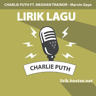 Lirik Lagu Marvin Gaye - Charlie Puth Ft. Meghan Trainor - Lirik Lagu Barat