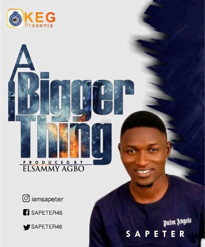 GOSPEL: Sa_Peter - A Bigger Thing (Prod By Elsammy)