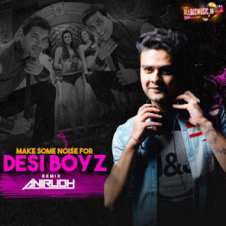 Make Some Noise For Desi Boyz - DJ Anirudh Remix [NewDjsWorld.Com]
