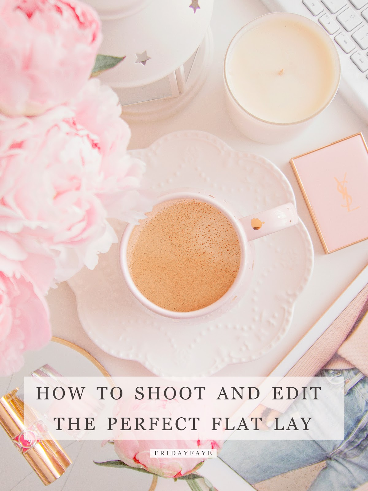 "Cup of Tea with text ""How to Shoot and Edit the Perfect Flat Lay"""