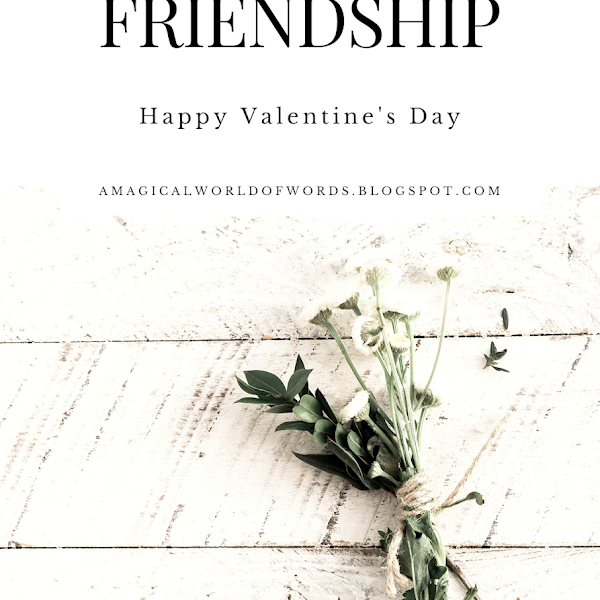 Happy Valentine's Day - For The Love of Friendship
