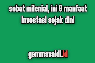Sobat Milenial, Ini 8 Manfaat Investasi Sejak Dini