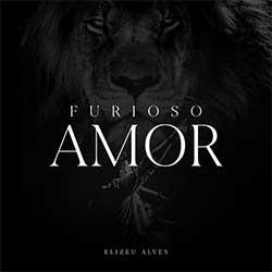 Furioso Amor - Elizeu Alves