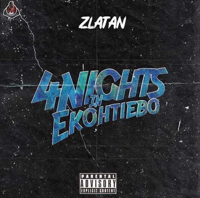 [MUSIC DOWNLOAD ]4 Nights In Ekotie Eboh - ZLATAN