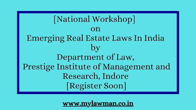 [National Workshop]  on Emerging Real Estate Laws In India by Department of Law, Prestige Institute of Management and Research, Indore [Register Soon]